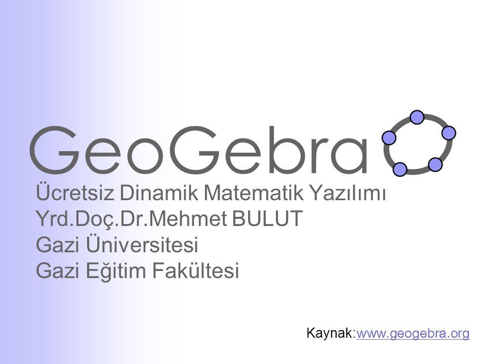 GeoGebra Ücretsiz Dinamik Matematik Yazılımı Yrd.Doç.Dr.Mehmet BULUT