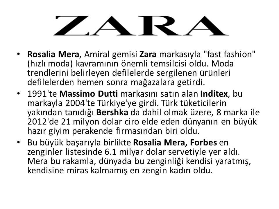 Rosalia Mera, Amiral gemisi Zara markasıyla fast fashion (hızlı moda) kavramının önemli temsilcisi oldu. Moda trendlerini belirleyen defilelerde sergilenen ürünleri defilelerden hemen sonra mağazalara getirdi.