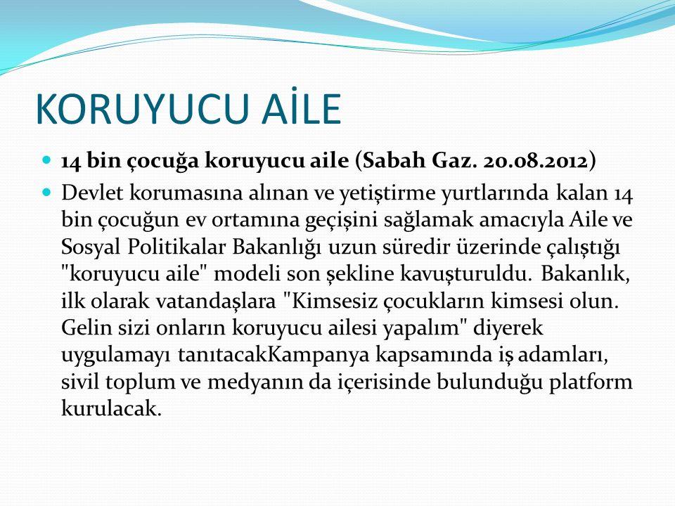 KORUYUCU AİLE 14 bin çocuğa koruyucu aile (Sabah Gaz. 20.08.2012)