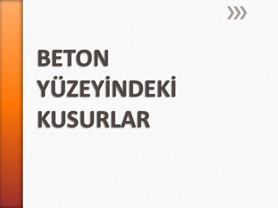 BETON YÜZEYİNDEKİ KUSURLAR