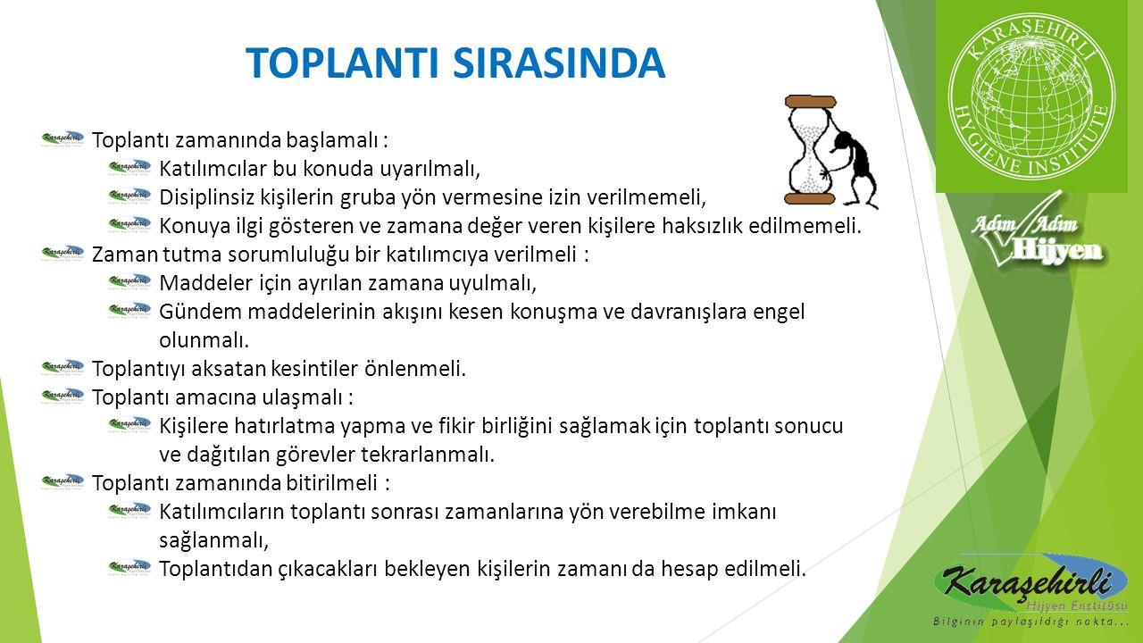 TOPLANTI SIRASINDA Toplantı zamanında başlamalı :