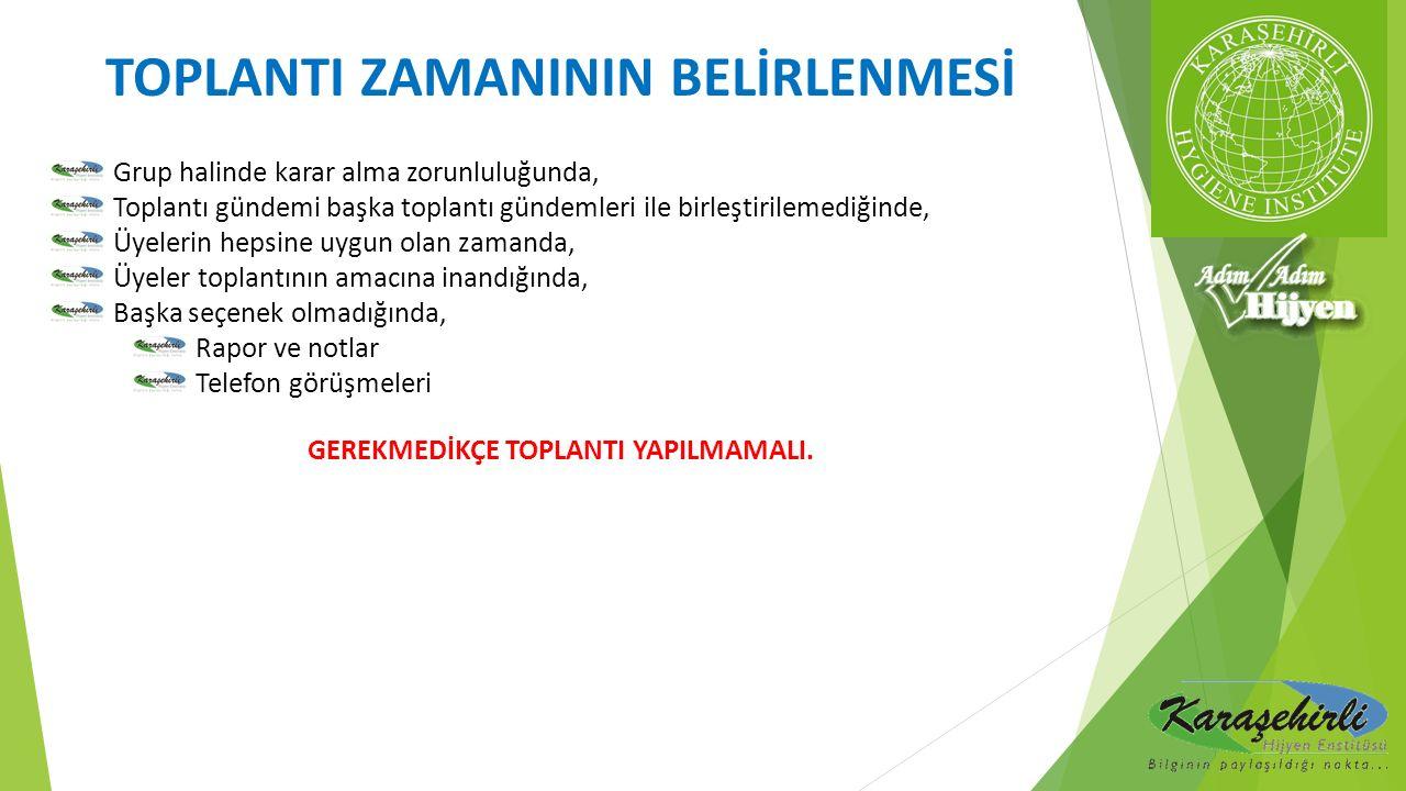 TOPLANTI ZAMANININ BELİRLENMESİ GEREKMEDİKÇE TOPLANTI YAPILMAMALI.