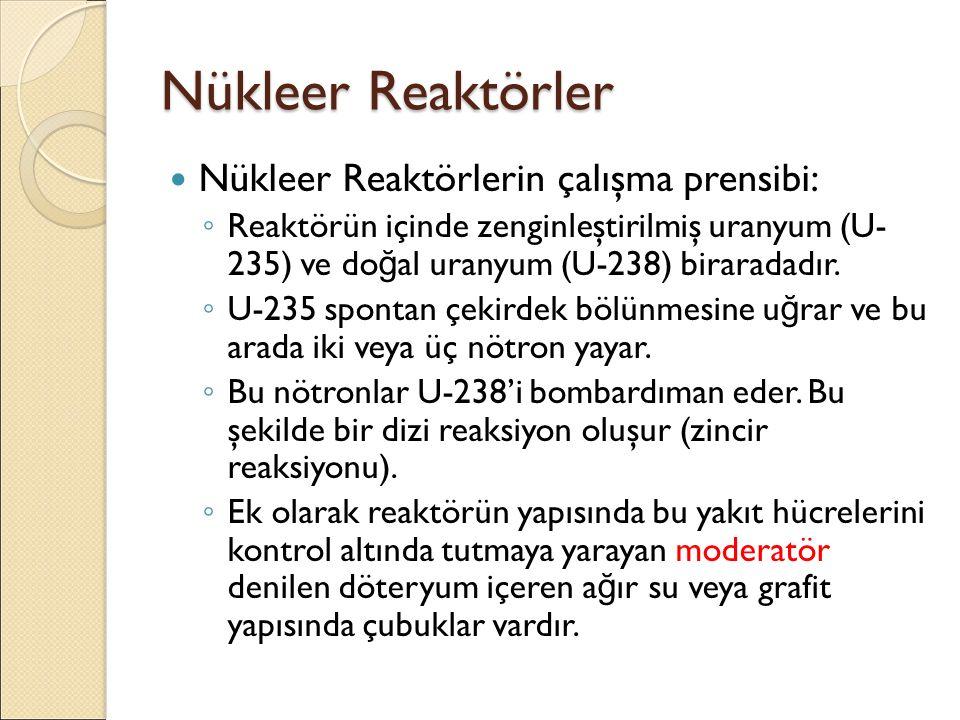 Nükleer Reaktörler Nükleer Reaktörlerin çalışma prensibi: