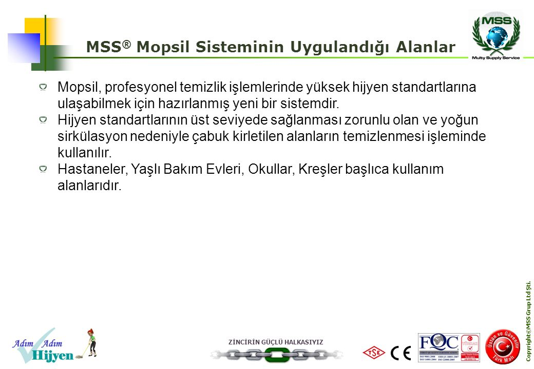 MSS® Mopsil Sisteminin Uygulandığı Alanlar Copyright©MSS Grup Ltd Şti.