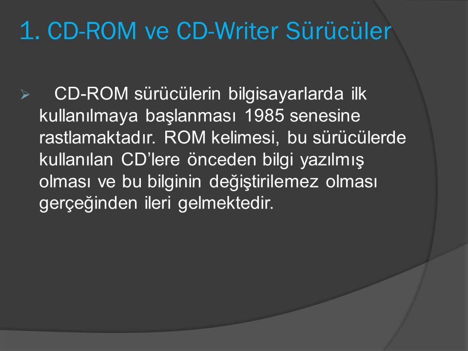 1. CD-ROM ve CD-Writer Sürücüler