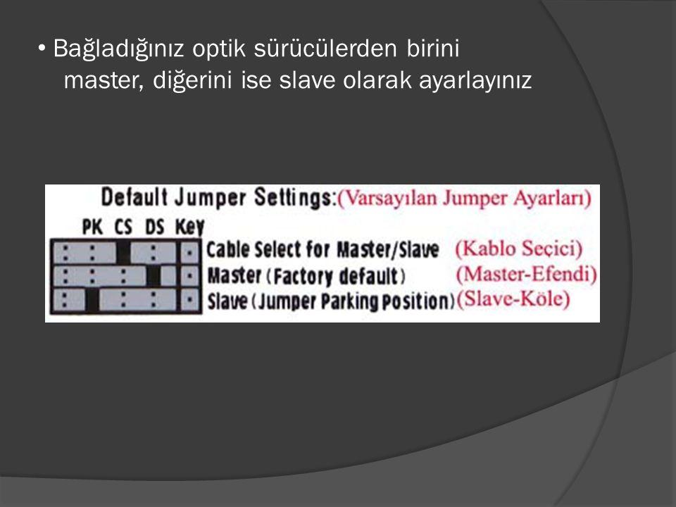 Bağladığınız optik sürücülerden birini master, diğerini ise slave olarak ayarlayınız