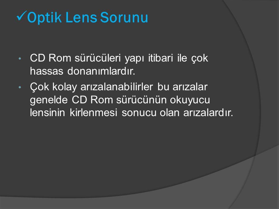 Optik Lens Sorunu CD Rom sürücüleri yapı itibari ile çok hassas donanımlardır.