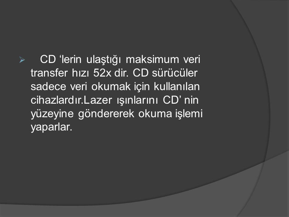 CD 'lerin ulaştığı maksimum veri transfer hızı 52x dir