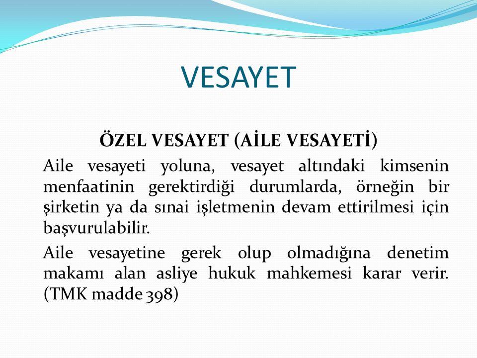 ÖZEL VESAYET (AİLE VESAYETİ)