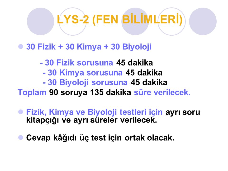 LYS-2 (FEN BİLİMLERİ) 30 Fizik + 30 Kimya + 30 Biyoloji - 30 Fizik sorusuna 45 dakika. - 30 Kimya sorusuna 45 dakika.