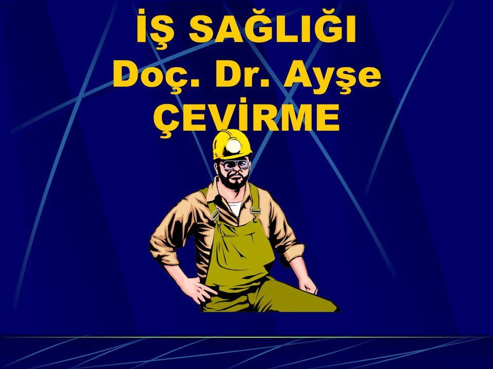 İŞ SAĞLIĞI Doç. Dr. Ayşe ÇEVİRME