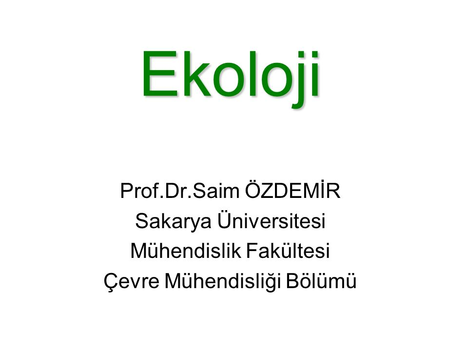 Ekoloji Prof.Dr.Saim ÖZDEMİR Sakarya Üniversitesi