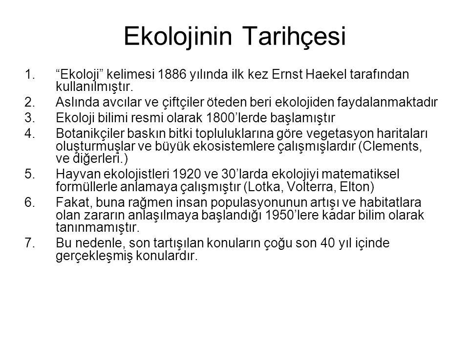 Ekolojinin Tarihçesi 1. Ekoloji kelimesi 1886 yılında ilk kez Ernst Haekel tarafından kullanılmıştır.