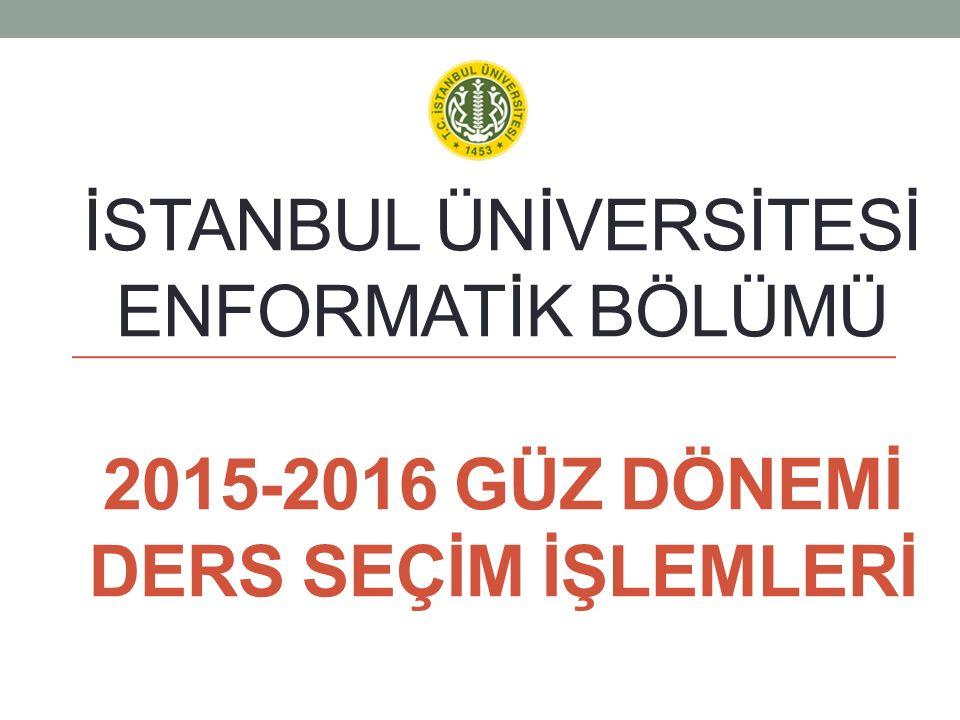 İstanbul ÜNİversİTESİ ENFORMATİK BÖLÜMÜ 2015-2016 GÜZ DÖNEMİ Ders SEÇİM İŞLEMLERİ