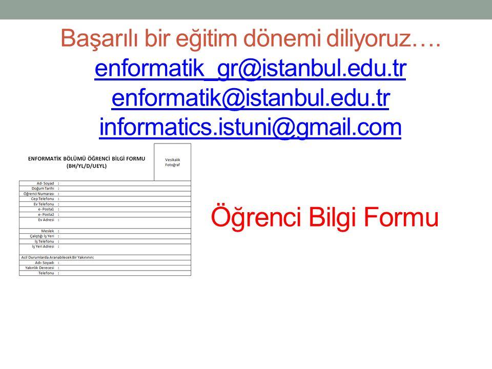 Başarılı bir eğitim dönemi diliyoruz…. enformatik_gr@istanbul. edu