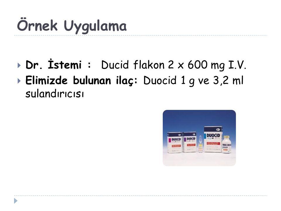 Örnek Uygulama Dr. İstemi : Ducid flakon 2 x 600 mg I.V.
