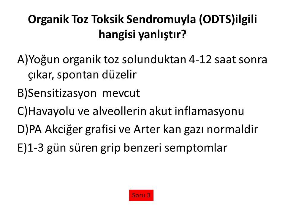 Organik Toz Toksik Sendromuyla (ODTS)ilgili hangisi yanlıştır