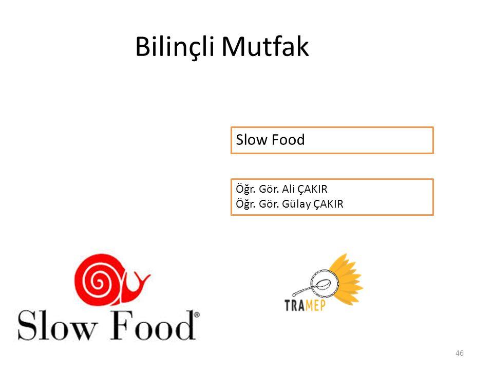 Bilinçli Mutfak Slow Food Öğr. Gör. Ali ÇAKIR Öğr. Gör. Gülay ÇAKIR