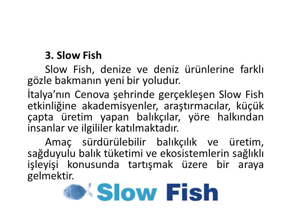 64 3. Slow Fish. Slow Fish, denize ve deniz ürünlerine farklı gözle bakmanın yeni bir yoludur.