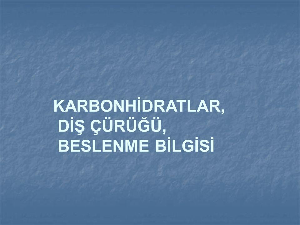 KARBONHİDRATLAR, DİŞ ÇÜRÜĞÜ, BESLENME BİLGİSİ