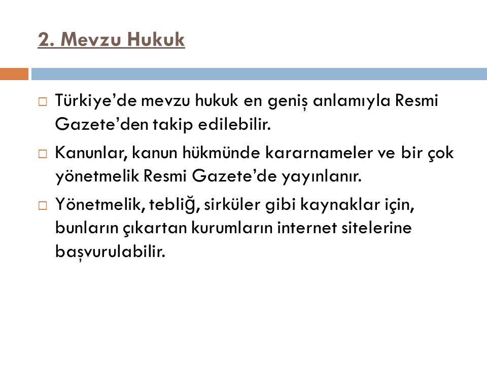 2. Mevzu Hukuk Türkiye'de mevzu hukuk en geniş anlamıyla Resmi Gazete'den takip edilebilir.