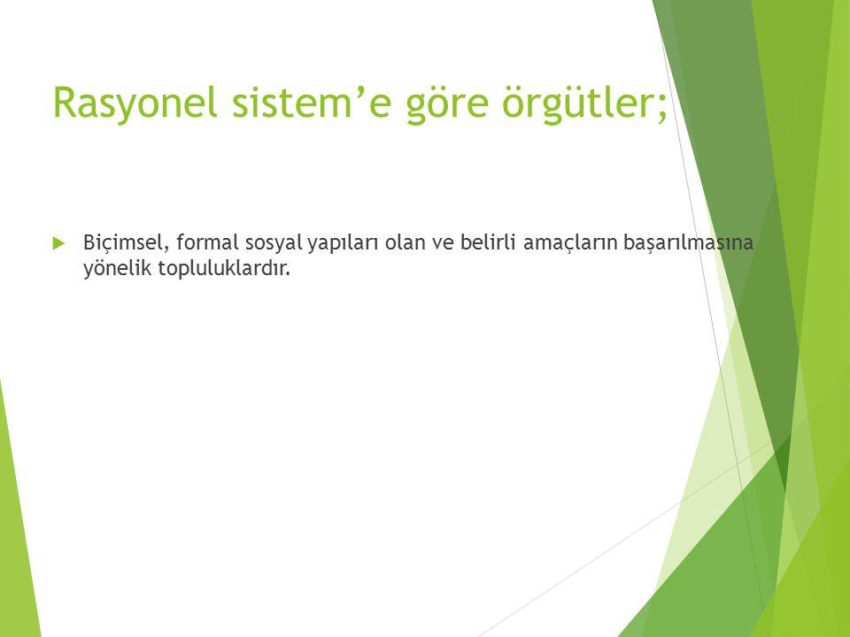 Rasyonel sistem'e göre örgütler;
