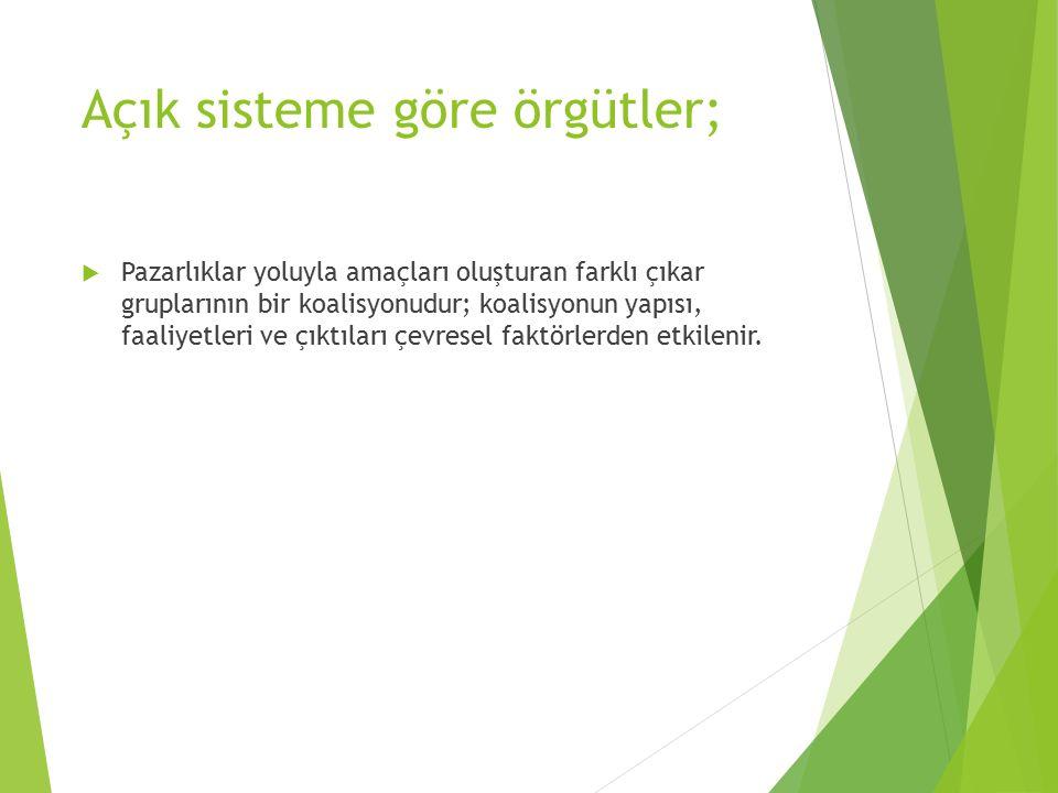 Açık sisteme göre örgütler;