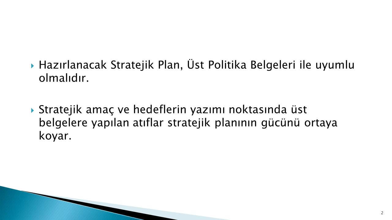 Hazırlanacak Stratejik Plan, Üst Politika Belgeleri ile uyumlu olmalıdır.