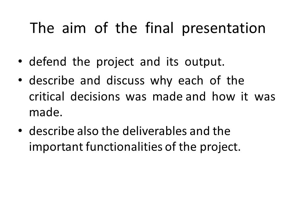 The aim of the final presentation