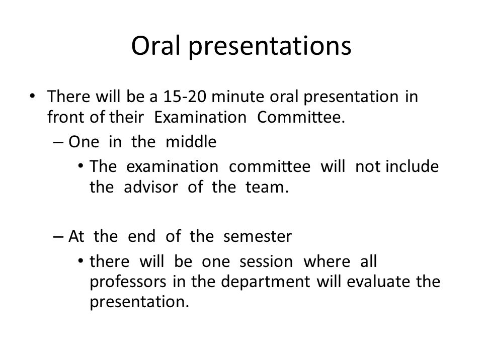 Oral presentations There will be a 15-20 minute oral presentation in front of their Examination Committee.