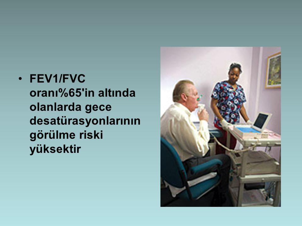 FEV1/FVC oranı%65 in altında olanlarda gece desatürasyonlarının görülme riski yüksektir