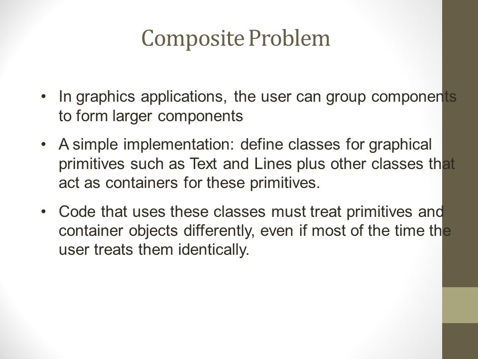 Composite Problem In graphics applications, the user can group components to form larger components.