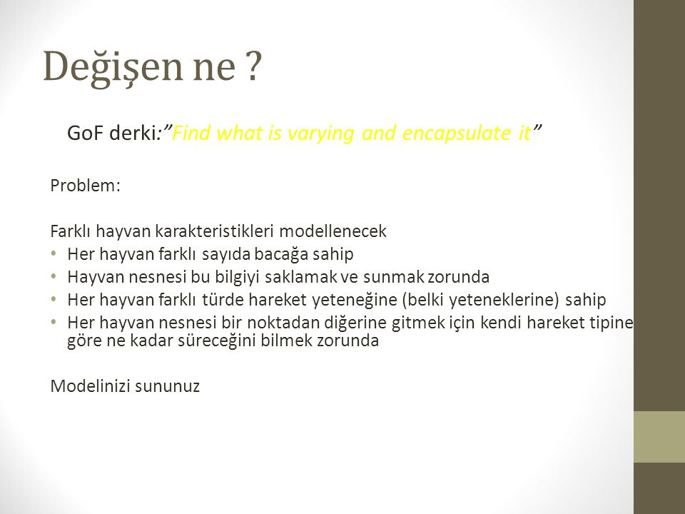 Değişen ne GoF derki: Find what is varying and encapsulate it