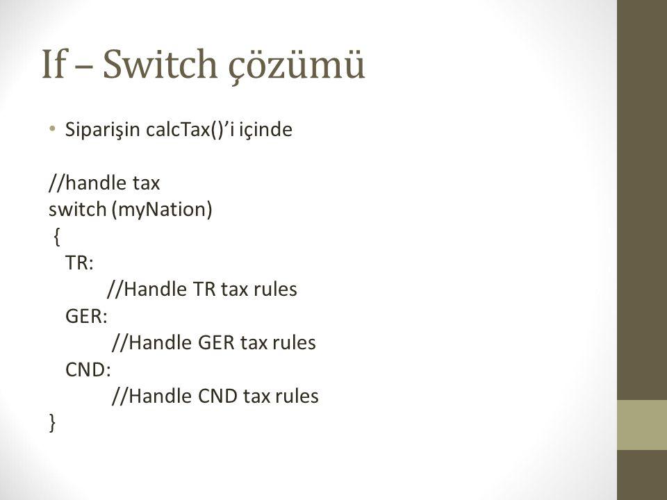 If – Switch çözümü Siparişin calcTax()'i içinde //handle tax