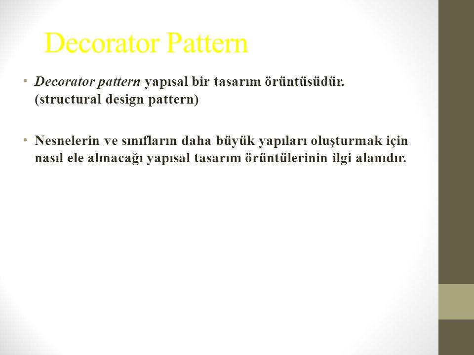 Decorator Pattern Decorator pattern yapısal bir tasarım örüntüsüdür. (structural design pattern)