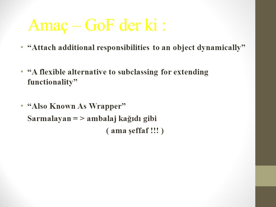 Amaç – GoF der ki : Attach additional responsibilities to an object dynamically
