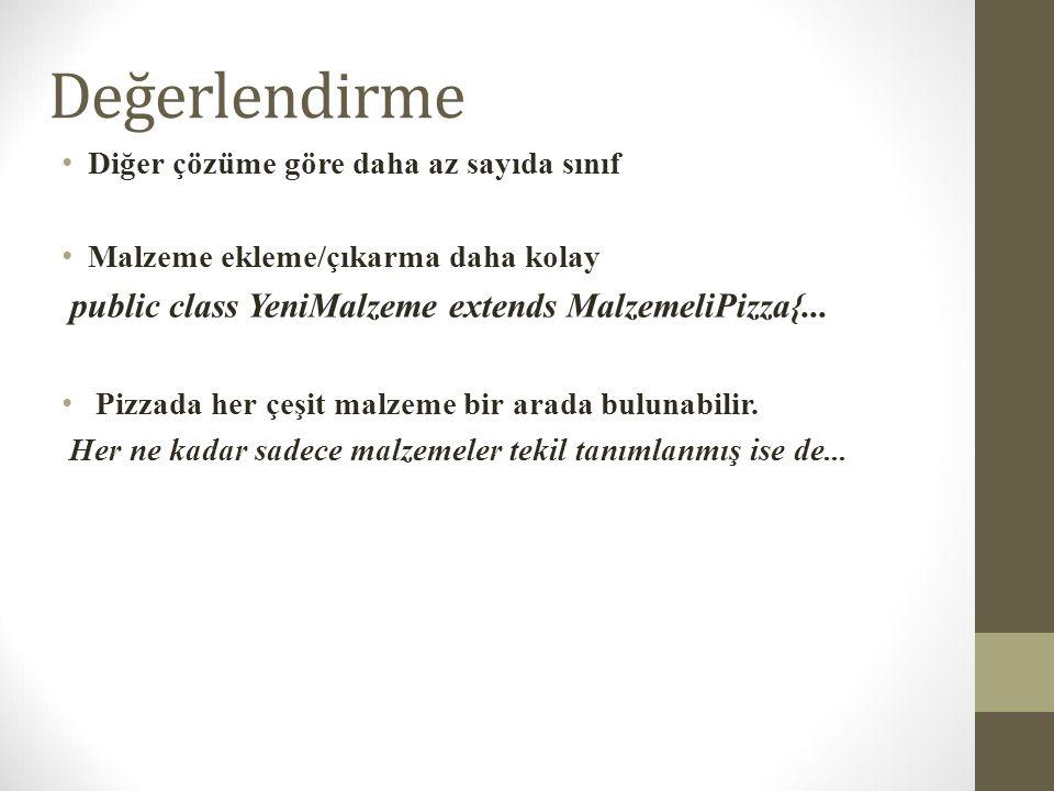 Değerlendirme public class YeniMalzeme extends MalzemeliPizza{...