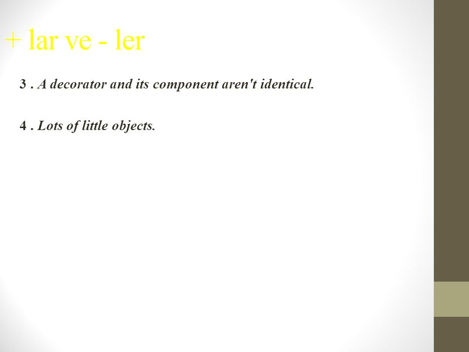 + lar ve - ler 3 . A decorator and its component aren t identical. 4 . Lots of little objects.