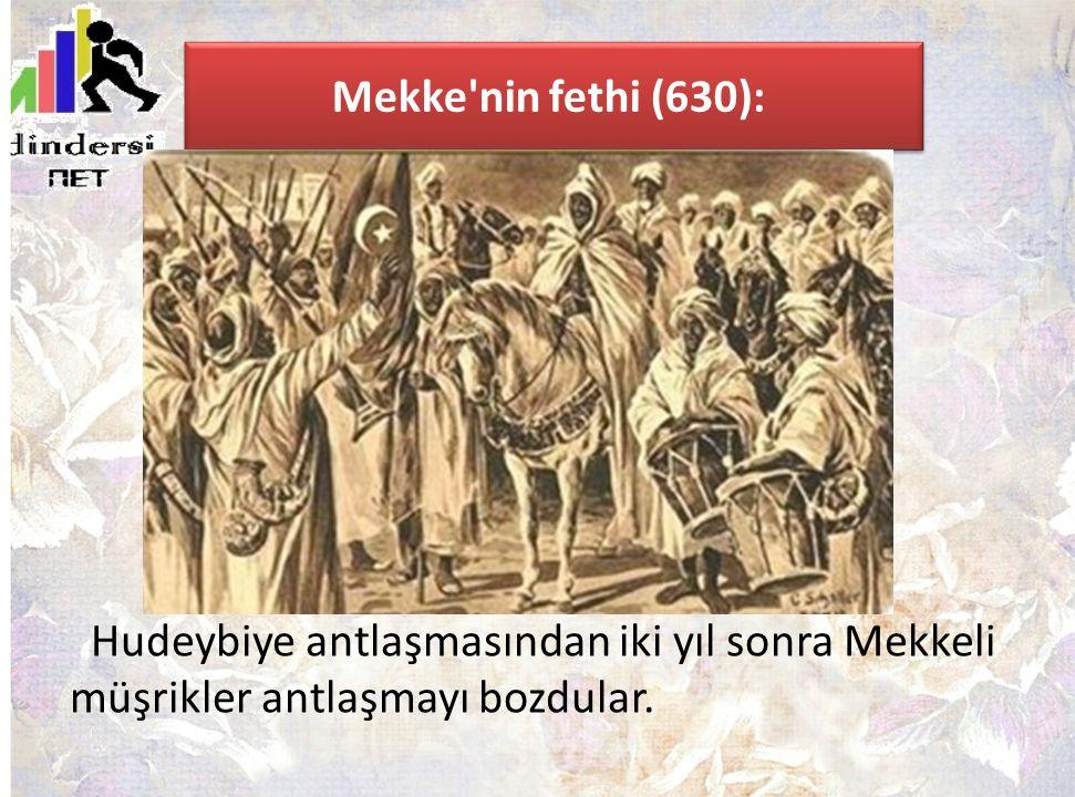 Mekke nin fethi (630): Hudeybiye antlaşmasından iki yıl sonra Mekkeli müşrikler antlaşmayı bozdular.