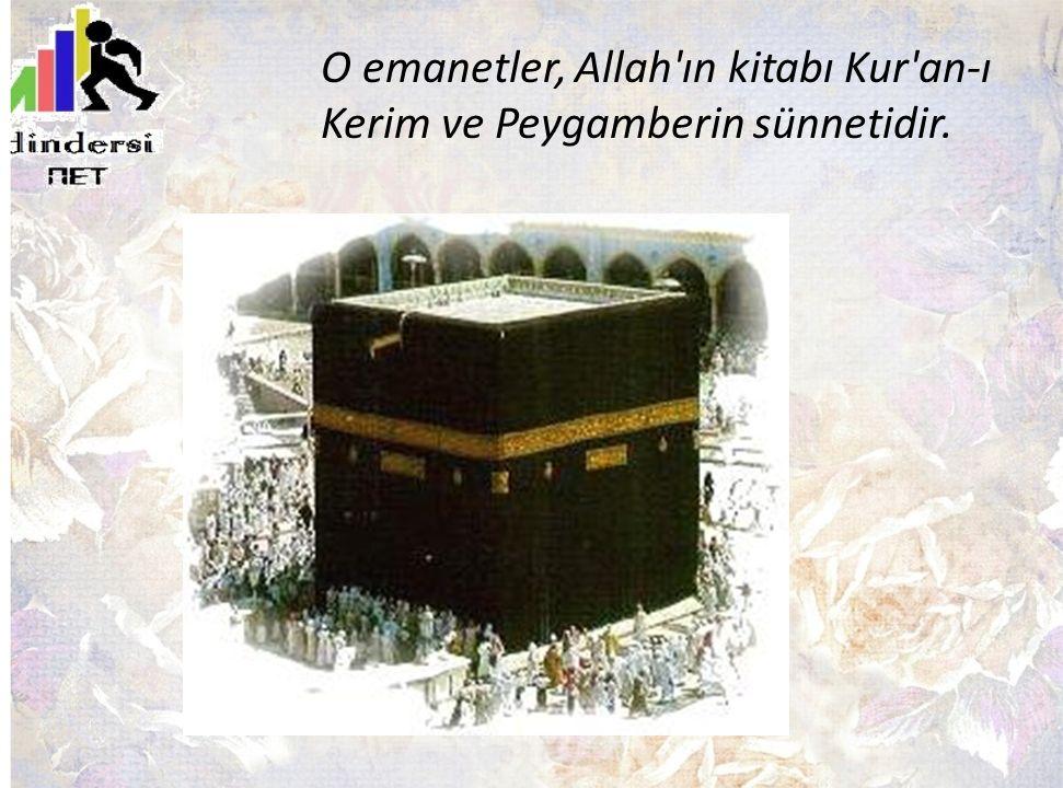 O emanetler, Allah ın kitabı Kur an-ı Kerim ve Peygamberin sünnetidir.