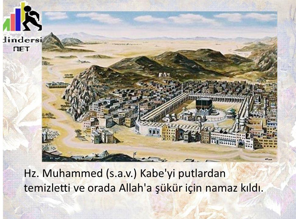 Hz. Muhammed (s.a.v.) Kabe yi putlardan temizletti ve orada Allah a şükür için namaz kıldı.