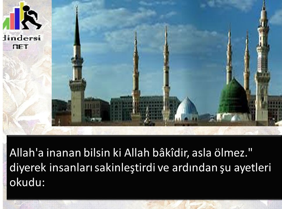 Allah a inanan bilsin ki Allah bâkîdir, asla ölmez