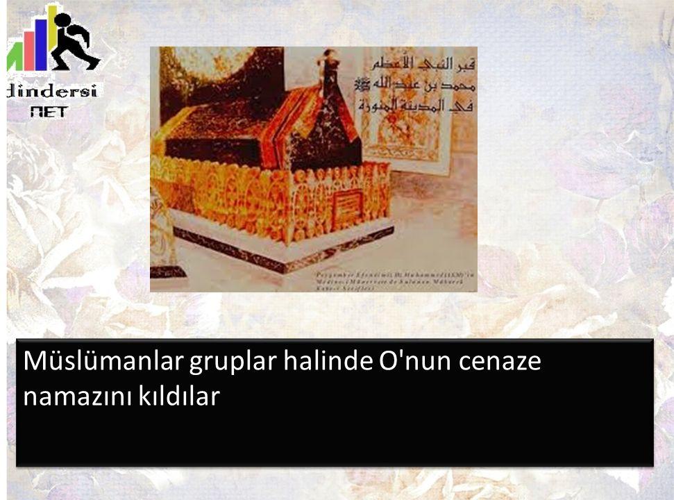 Müslümanlar gruplar halinde O nun cenaze namazını kıldılar