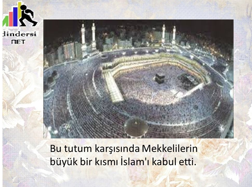 Bu tutum karşısında Mekkelilerin büyük bir kısmı İslam ı kabul etti.