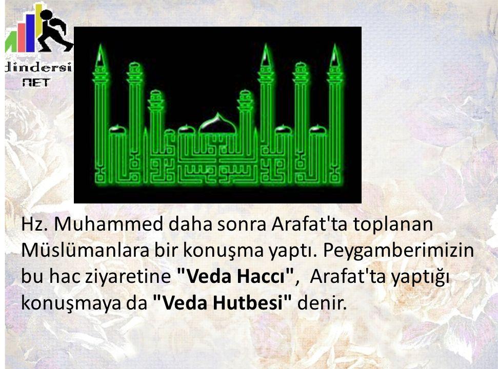 Hz. Muhammed daha sonra Arafat ta toplanan Müslümanlara bir konuşma yaptı.