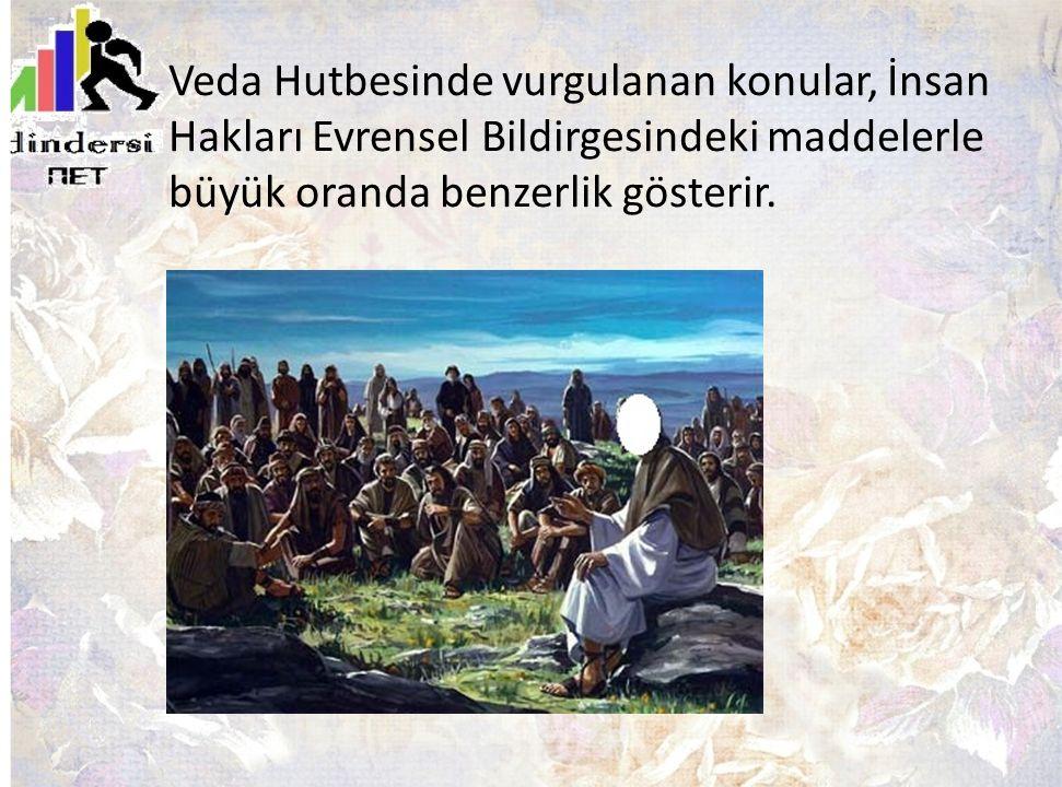 Veda Hutbesinde vurgulanan konular, İnsan Hakları Evrensel Bildirgesindeki maddelerle büyük oranda benzerlik gösterir.