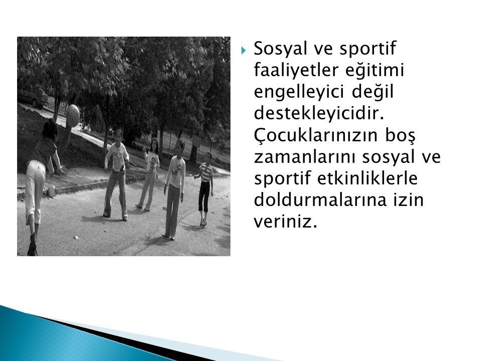 Sosyal ve sportif faaliyetler eğitimi engelleyici değil destekleyicidir.