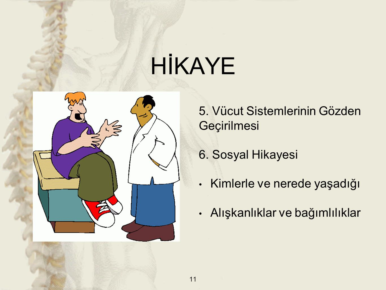 HİKAYE 5. Vücut Sistemlerinin Gözden Geçirilmesi 6. Sosyal Hikayesi