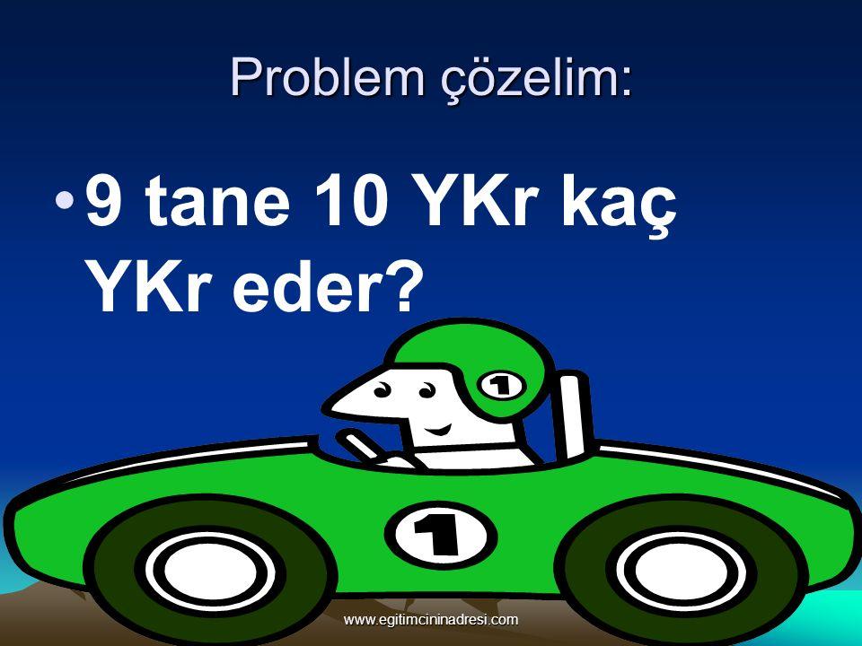Problem çözelim: 9 tane 10 YKr kaç YKr eder www.egitimcininadresi.com