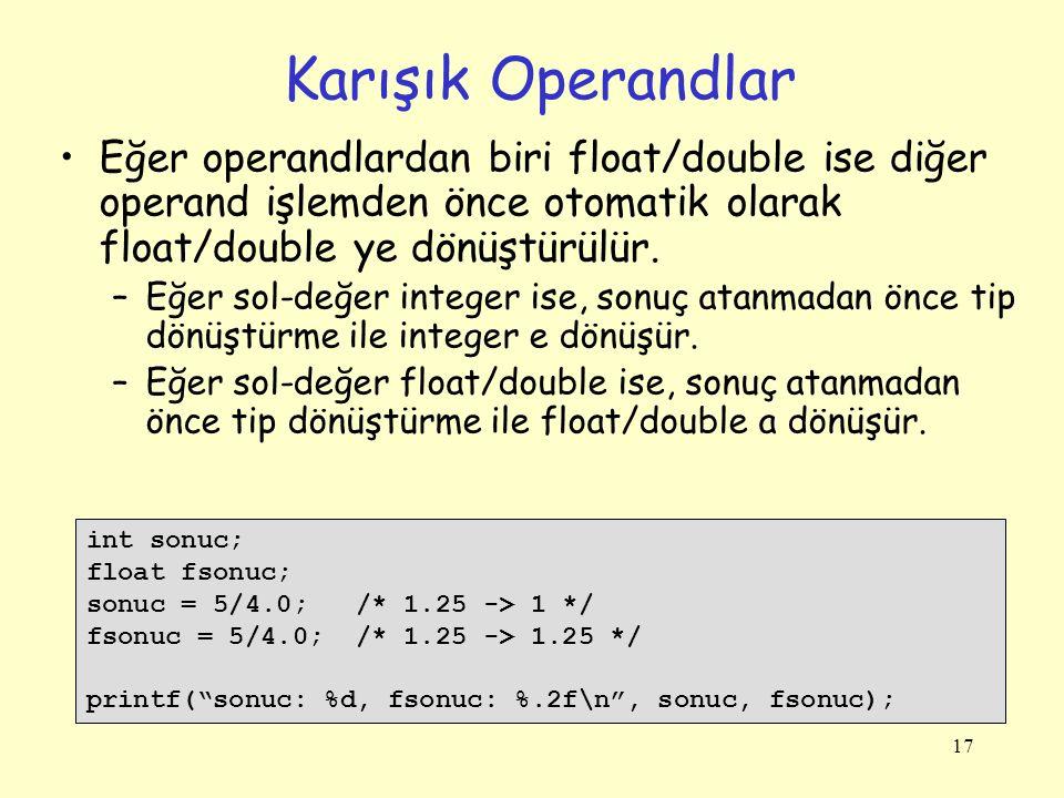 Karışık Operandlar Eğer operandlardan biri float/double ise diğer operand işlemden önce otomatik olarak float/double ye dönüştürülür.